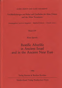 Beatific Afterlife in Ancient Israel and in the Ancient Near East. (AOAT 219)