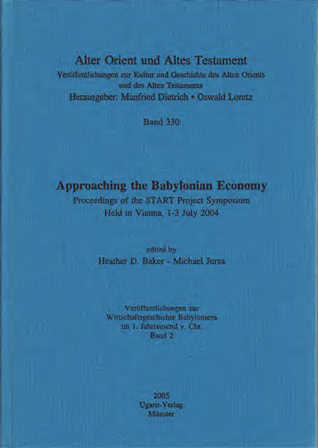 Approaching the Babylonian Economy. Proceedings of the START Project Symposium Held in Vienna, 1-3 July 2004. Veröffentlichungen zur Wirtschaftsgeschichte im 1. Jahrtausend v. Chr. Band 2. (AOAT 330)
