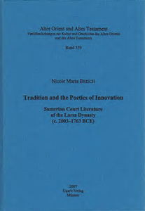 Tradition and the Poetics of Innovation. Sumerian Court Literature of the Larsa Dynastie (c. 2003-1763 BCE). (AOAT 339)