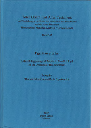 Egyptian Stories. A British Egyptological Tribute to Alan B. Lloyd on the Occasion of His Retirement. (AOAT 347)