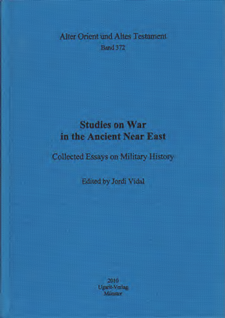 Studies on War in the Ancient Near East. Collected Essays on Military History. (AOAT 372)
