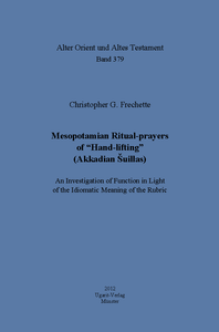 "Mesopotamian Ritual-prayers of ""Hand-lifting"" (Akkadian Šuillas). : An Investigation of Function in Light of the Idiomatic Meaning of the Rubric. (AOAT 379)"