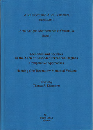 Identities and Societies in the Ancient East-Mediterranean Regions. Comparative Approaches. Henning Graf Reventlow Memorial Volume. Acta Antiqua Mediterranea et Orientalia 1. (AOAT 390/1)