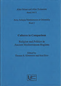 Cultures in Comparison: Religion and Politics in Ancient Mediterranean Regions. Acta Antiqua Mediterranea et Orientalia 3. (AOAT 390/3)