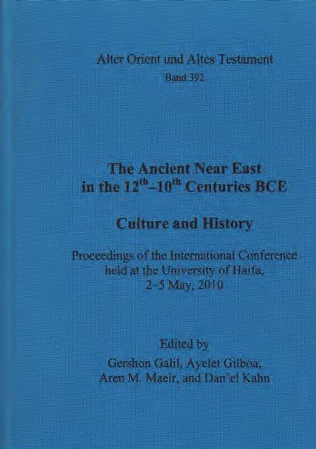 The Ancient Near East in the 12th-10th Centuries BCE. Culture and History - proceedings of the international conference, held at the University of Haifa, 2-5 May, 2010. (AOAT 392)