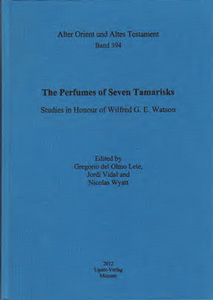 The Perfumes of Seven Tamarisks. Studies in Honour of Wilfred G. E. Watson. (AOAT 394)