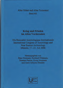 Krieg und Frieden. 52e Rencontre Assyriologique Internationale International Congress of Assyriology and Near Eastern Archaeology, Münster, 17.-21. Juli 2006. (AOAT 401)
