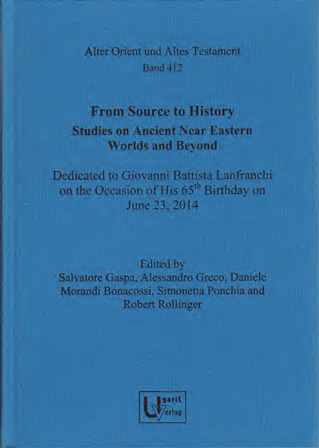 From Source to History: Studies on Ancient Near Eastern Worlds and Beyond. Dedicated to Giovanni Battista Lanfranchi on the Occasion of His 65th Birthday on June 23, 2014. (AOAT 412)
