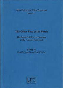 The Other Face of the Battle. The Impact of War on Civilians in the Ancient Near East. (AOAT 413)