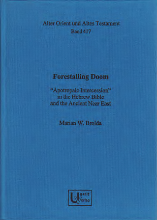 "Forestalling Doom. ""Apotropaic Intercession"" in the Hebrew Bible and the Ancient Near East. (AOAT 417)"