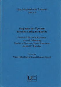 Propheten der Epochen / Prophets during the Epochs. Festschrift für István Karasszon zum 60. Geburtstag / Studies in Honour of István Karasszon for his 60th Birthday. (AOAT 426)