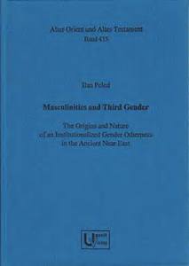 Masculinities and Third Gender: The Origins and Nature of an Institutionalized Gender Otherness in the Ancient Near East. (AOAT 435)
