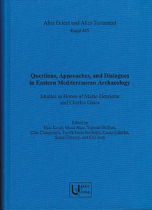 Questions, Approaches, and Dialogues in Eastern Mediterranean Archaeology Studies in Honor of Marie-Henriette and Charles Gates. (AOAT 445)