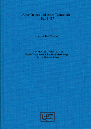 Sea and the Combat Myth: North West Semitic Political Mythology in the Hebrew Bible. (AOAT 457)