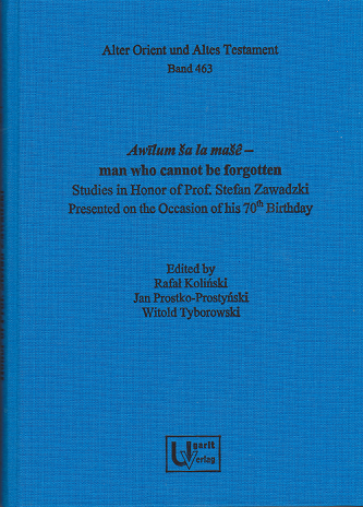 Awīlum ša la mašê – man who cannot be forgotten. Studies in Honor of Prof. Stefan Zawadzki presented on the Occasion of his 70th Birthday. (AOAT 463)