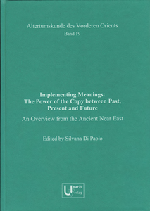 Implementing Meanings: The Power of the Copy between Past, Present and Future. An Overview from the Ancient Near East (AVO 19)