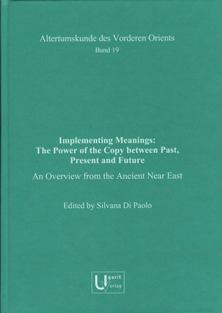 Implementing Meanings: The Power of the Copy between Past, Present and Future. An Overview from the Ancient Near East. (AVO 19)