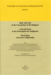 Body and Soul in the Conceptions of the Religions. Leib und Seele in der Konzeption der Religionen. Ihu ja hing erinevates religioonides. (FARG 42)