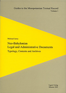 Neo-Babylonian Legal and Administrative Documents Typology, Contents and Archives. (GMTR 1)