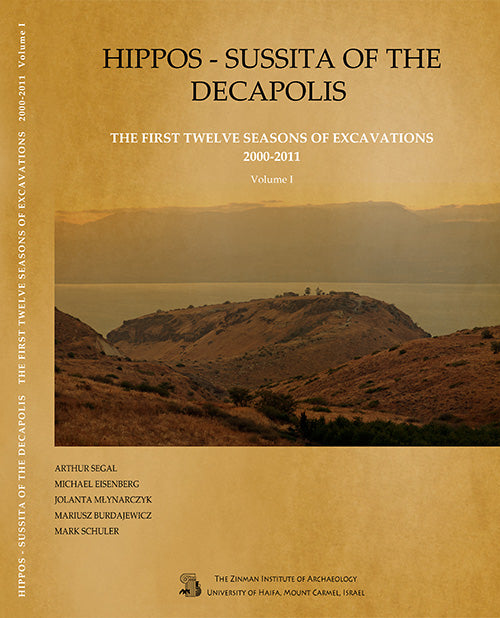 Hippos (Sussita) of the Decapolis: The First Twelve Seasons of Excavations (2000-2011), Volume I