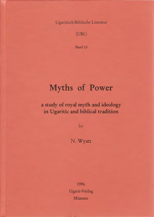 Myths of Power. A Study of royal myth and ideology in Ugaritic and biblical tradition. (UBL 13)