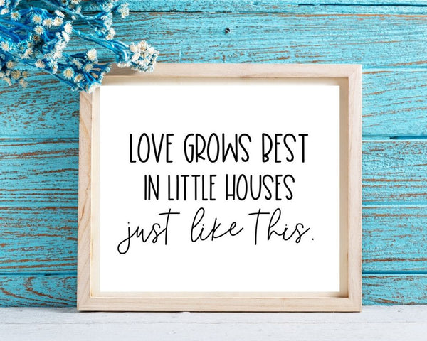 Love Grows Best in Little Houses - Printable Inspirational Quote