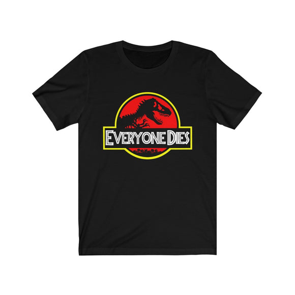 Everyone Dies Shirt