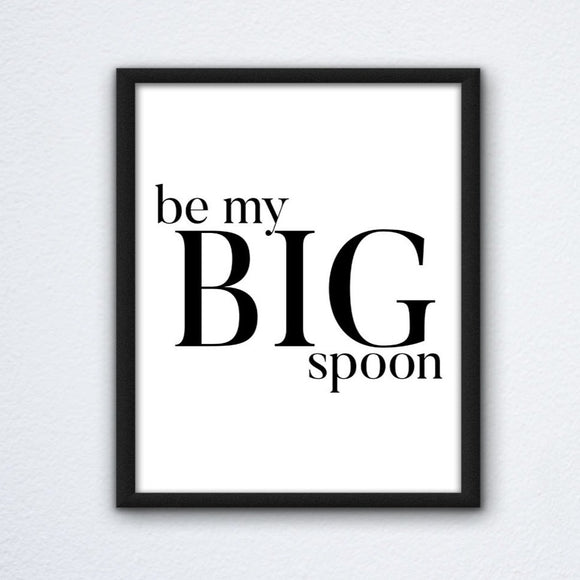 Be My Big Spoon Print
