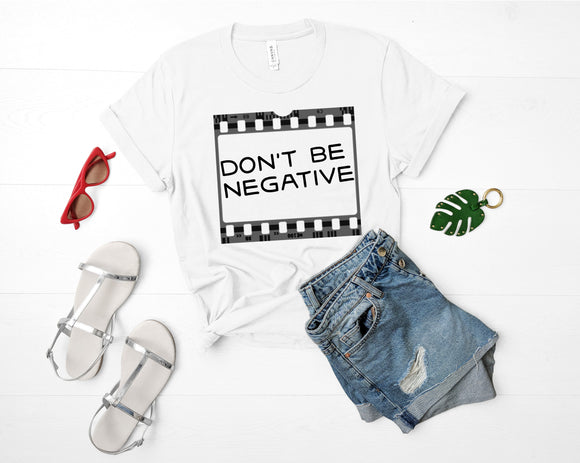 Don't Be Negative Shirt