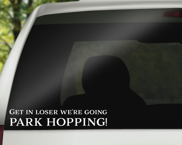 Get In Loser We're Going Park Hopping Decal