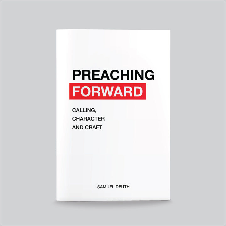 Preaching Forward: Calling, Character And Craft [BOOK]