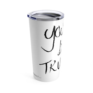 You Have Been Trumped - Tumbler 20oz