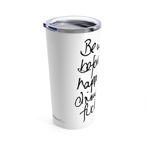 Be Who You Were.... - Tumbler 20oz