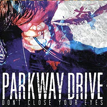 PARKWAY DRIVE - DONT CLOSE YOUR EYES
