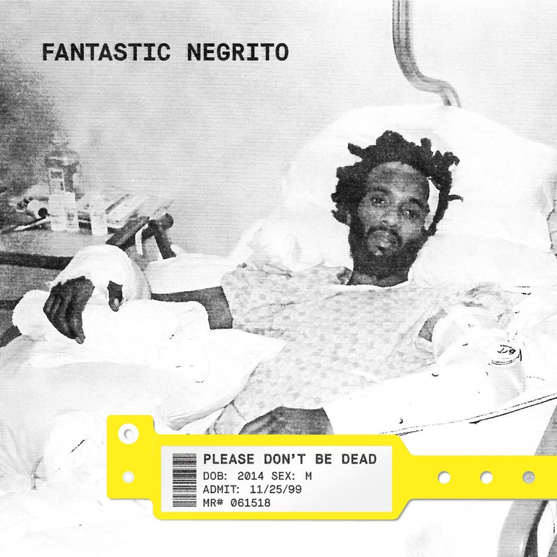 FANTASTIC NEGRITO - PLEASE DONT BE DEAD