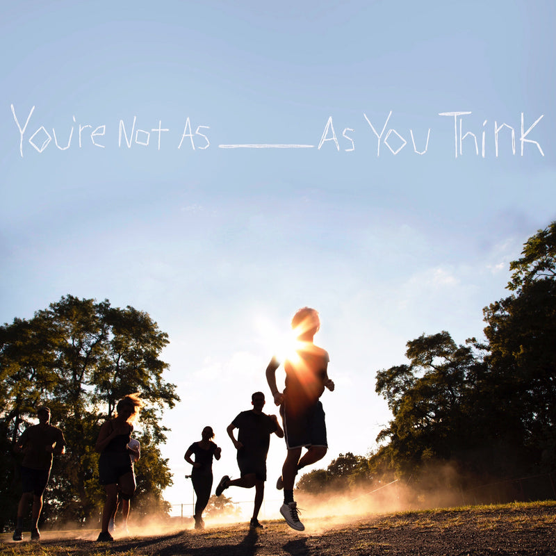 SORORITY NOISE - YOU'RE NOT AS ___ AS YOU THINK