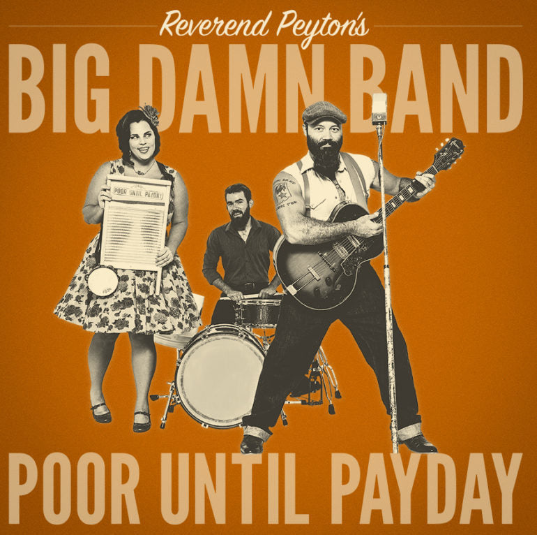 REVEREND PEYTONS BIG DAMN BAND - POOR UNTIL PAYDAY