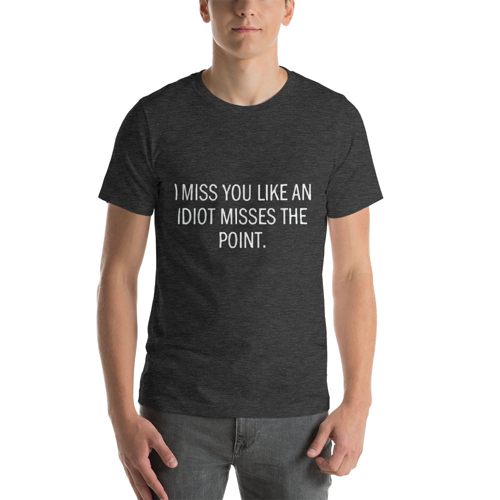 I Miss You Like An Idiot Misses The Point Funny Theme Typography Cool Idea Creative Fabulous Designs