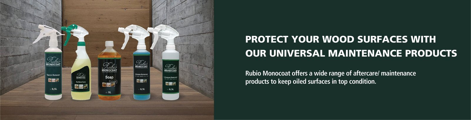 Protect Your Wood - With our universal maintenance products