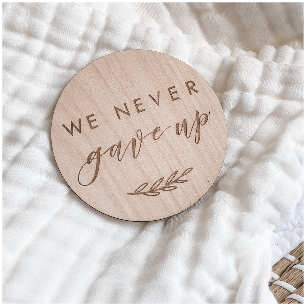 We Never Gave Up - Wooden Milestone Plaque