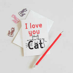 I Love You (Almost) as Much as my Cat Greeting Card