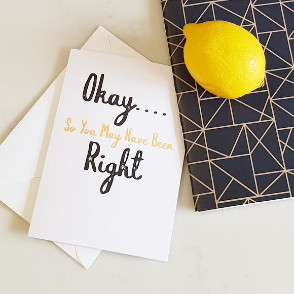 Okay so you may have been right Greeting Card