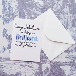 Congratulations on being as brilliant as we said you were Greeting Card