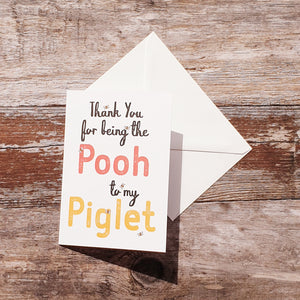 Thank you for being the Pooh to my Piglet
