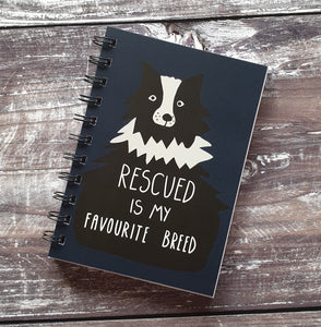Rescued is my Favourite Breed A6 Notebooks