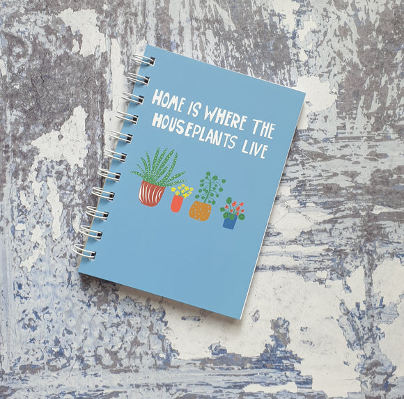 Home is where the houseplants live Notebooks