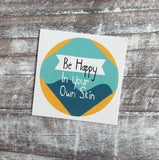 Be Happy in your Own Skin 38mm Vinyl Sticker