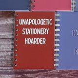 Unapologetic Stationery Hoarder A6 Notebook
