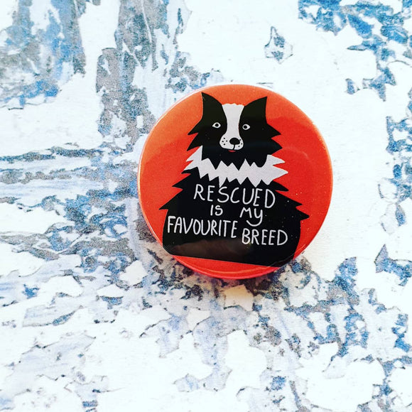 Rescued is my Favourite Breed Button Badge