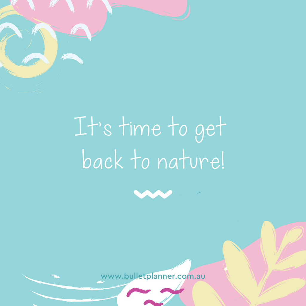 It's time to get back to nature!